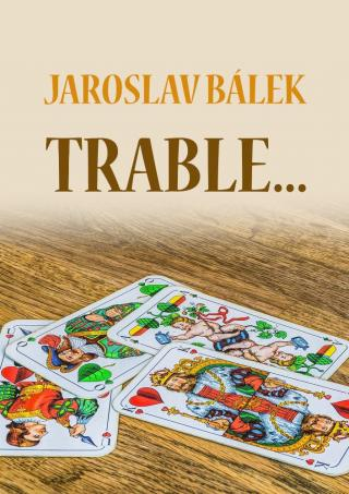 Trable… - Bálek Jaroslav [E-kniha]
